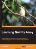 Learning NumPy Array: Supercharge your scientific Python computations by understanding how to use
