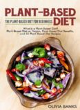 vs. Vegan, Plant-Based Diet Benefits, and 50 Plant-Based Diet Recipes