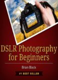 DSLR Photography for Beginners: Best Way to Learn Digital Photography, Master Your DSLR Camera