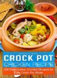 Crock Pot Chicken Recipes: 200 Slow Cooker Chicken Recipes for Easy Crock Pot Meals