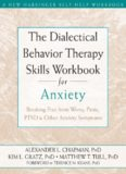 The Dialectical Behavior Therapy Skills Workbook for Anxiety: Breaking Free from Worry, Panic, PTSD