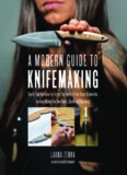 A Modern Guide to Knifemaking: Step-by-Step Instruction for Forging Your Own Knife from Expert