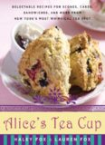 Alice's Tea Cup: Delectable Recipes for Scones, Cakes, Sandwiches, and More from New York's Most