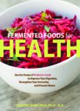 Fermented Foods for Health: Use the Power of Probiotic Foods to Improve Your Digestion, Strengthen