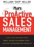 More ProActive Sales Management: Avoid the Mistakes Even Great Sales Managers Make -- And Get