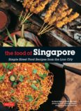 The Food of Singapore : Simple Street Food Recipes from the Lion City