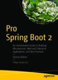 Pro Spring Boot 2: An Authoritative Guide to Building Microservices, Web and Enterprise