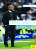 Pep Guardiola : the Philosophy that Changed the Game.