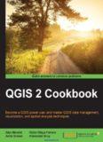 QGIS 2 Cookbook: Become a QGIS power user and master QGIS data management, visualization