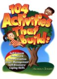 104 Activities That Build: Self-Esteem, Teamwork, Communication, Anger Management, Self-Discovery