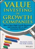 Value Investing in Growth Companies: How to Spot High Growth Businesses and Generate 40% to 400
