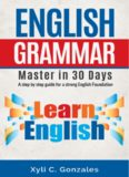 ENGLISH GRAMMAR MASTER IN 30 DAYS A step by step guide for a strong English foundation.