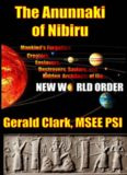 The Anunnaki of Nibiru: Mankind's Forgotten Creators, Enslavers, Destroyers, Saviors and Hidden