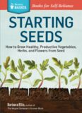 Starting Seeds: How to Grow Healthy, Productive Vegetables, Herbs, and Flowers from Seed. A Storey