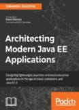 Architecting Modern Java EE Applications: Designing lightweight, business-oriented enterprise
