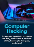 Computer Hacking: A beginners guide to computer hacking