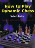 Beim, Valeri - How to Play Dynamic Chess - Bellaire Chess Club
