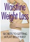 Waistline Weight Loss Secrets To Getting A Flat Belly Fast: Imagine A Sexy You In 27 Days Or Less