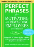 Perfect Phrases for Motivating and Rewarding Employees, Second Edition: Hundreds of Ready-to-Use