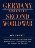 Germany and the Second World War Volume IX I: German Wartime Society 1939-1945: Politicization