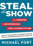 Steal the Show: From Speeches to Job Interviews to Deal-Closing Pitches, How to Guarantee
