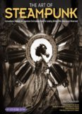 The Art of Steampunk: Extraordinary Devices and Ingenious Contraptions from the Leading Artists