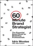 60-Minute Brand Strategist. The Essential Brand Book for Marketing Professionals