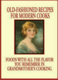 Old Fashioned Recipes for Modern Cooks : Recipes With All the Flavor You Remember in Grandmothers