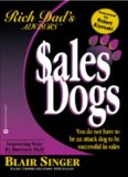 Sales Dogs : You Do Not Have to Be an Attack Dog to Be Successful in Sales (Rich Dad's Advisors