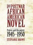 The Postwar African American Novel: Protest and Discontent, 1945-1950 (Margaret Walker Alexander