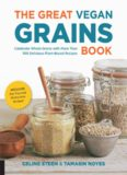 The Great Vegan Grains Book: Celebrate Whole Grains with More than 100 Delicious Plant-Based