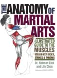 The Anatomy of Martial Arts: An Illustrated Guide to the Muscles Used for Each Strike, Kick