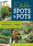 Edible Spots and Pots: Small-Space Gardens for Growing Vegetables and Herbs in Containers, Raised