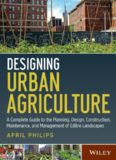 Designing Urban Agriculture  A Complete Guide to the Planning, Design, Construction, Maintenance