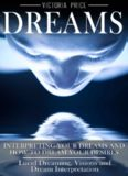 Dreams: Interpreting Your Dreams and How to Dream Your Desires: Lucid Dreaming, Visions and Dream