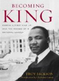 Becoming King: Martin Luther King Jr. and the Making of a National Leader (Civil Rights