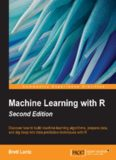 Machine learning with R : discover how to build machine learning algorithms, prepare data, and dig
