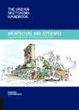 The Urban Sketching Handbook: Architecture and Cityscapes: Tips and Techniques for Drawing