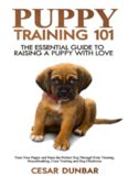 the Perfect Dog Through Potty Training, Housebreaking, ... and Dog Obedience