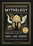Mythology : Timeless Tales of Gods and Heroes, Deluxe Illustrated Edition.