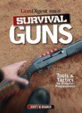 The Gun Digest Book of Survival Guns: Tools & Tactics for Survival Preparedness