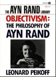 Objectivism: The Philosophy of Ayn Rand (The Ayn Rand Library, Volume 6)