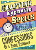 Crafting hypnotic spells! - Casebook confessions of a Rogue Hypnotist