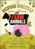 The Backyard Homestead Guide to Raising Farm Animals: Choose the Best Breeds for Small-Space