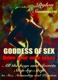 SEX GUIDE Goddes of Sex : drive your man crazy. All the keys and Secrets Step-by-Step to Sex
