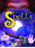 The Ultimate Book of Spells: A Complete Guide to Using Magic to
