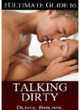 How To Talk Dirty A Guide For Women: Drive Your Man Crazy By Talking Dirty And Being Naughty