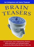 Brain Teasers: 211 Logic Puzzles, Lateral Thinking Games, Mazes, Crosswords, and IQ Tests