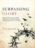 Surpassing Glory: The truth about the grace of God, the finished work of Christ, and the surpassing