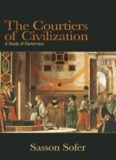 The Courtiers of Civilization: A Study of Diplomacy